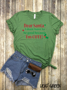 Dear Santa I don't have to be good I'm Cute!