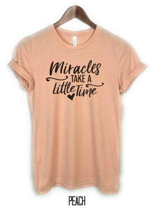 Miracles Takes a Little Time Shirt