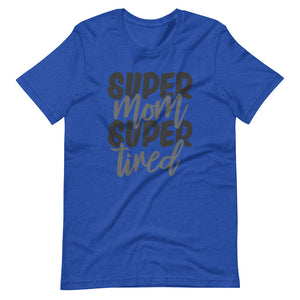 Super Mom super tired Unisex T-Shirt