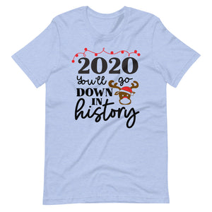 2020 you'll go down in History Funny Rudolph Reindeer Christmas Holiday Party Unisex T-Shirt