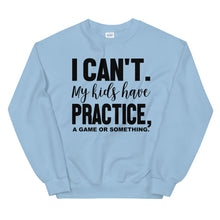 Load image into Gallery viewer, I can't mykids have practice a game or something Sweatshirt