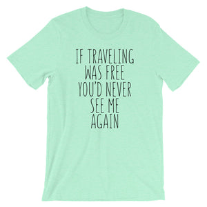 If traveling was free you'd never see me again