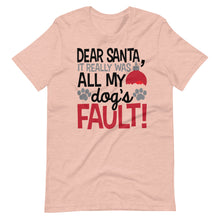 Load image into Gallery viewer, Dog Funny Dear Santa It really was all my Dogs Fault Funny Christmas Unisex T-Shirt