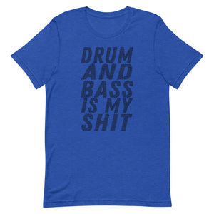 Drum and Bass is my shit Unisex T-Shirt