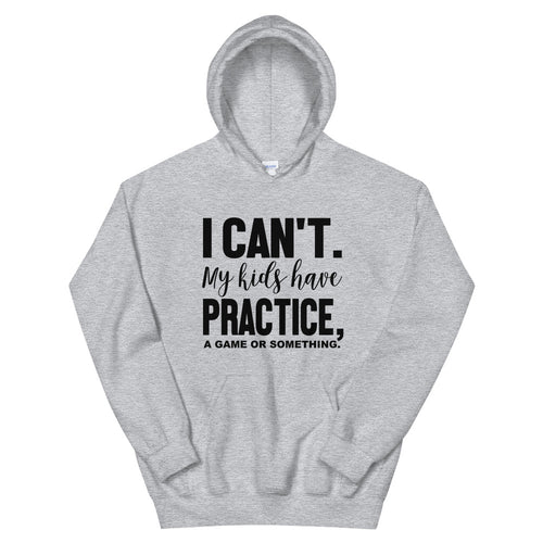 I can't My kids have practice a game or something Hoodie
