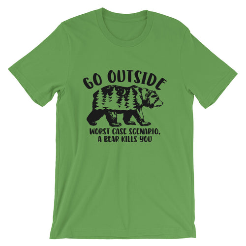 Go outside worse case scenario a bear kills you T-Shirt