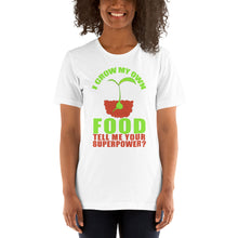 Load image into Gallery viewer, I grow my own food tell me your super power Unisex T-Shirt