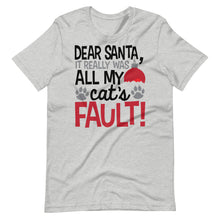 Load image into Gallery viewer, Cat Funny Dear Santa It Really was All my Cat's Fault Unisex T-Shirt