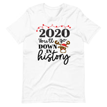 Load image into Gallery viewer, 2020 you'll go down in History Funny Rudolph Reindeer Christmas Holiday Party Unisex T-Shirt