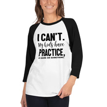 Load image into Gallery viewer, I cant my kids have practice a game or something 3/4 sleeve raglan shirt