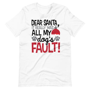 Dog Funny Dear Santa It really was all my Dogs Fault Funny Christmas Unisex T-Shirt