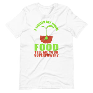 I grow my own food tell me your super power Unisex T-Shirt