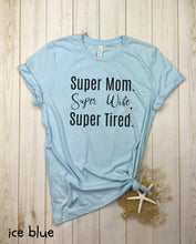 Load image into Gallery viewer, Super Mom Super Wife Super Tired