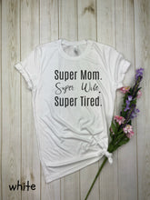 Load image into Gallery viewer, Super Mom, Super Wife, Super Tired is the perfect mom T-Shirt