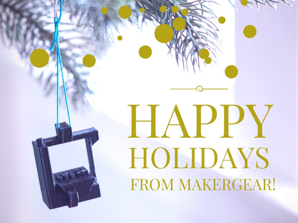 Happy Holidays from MakerGear!
