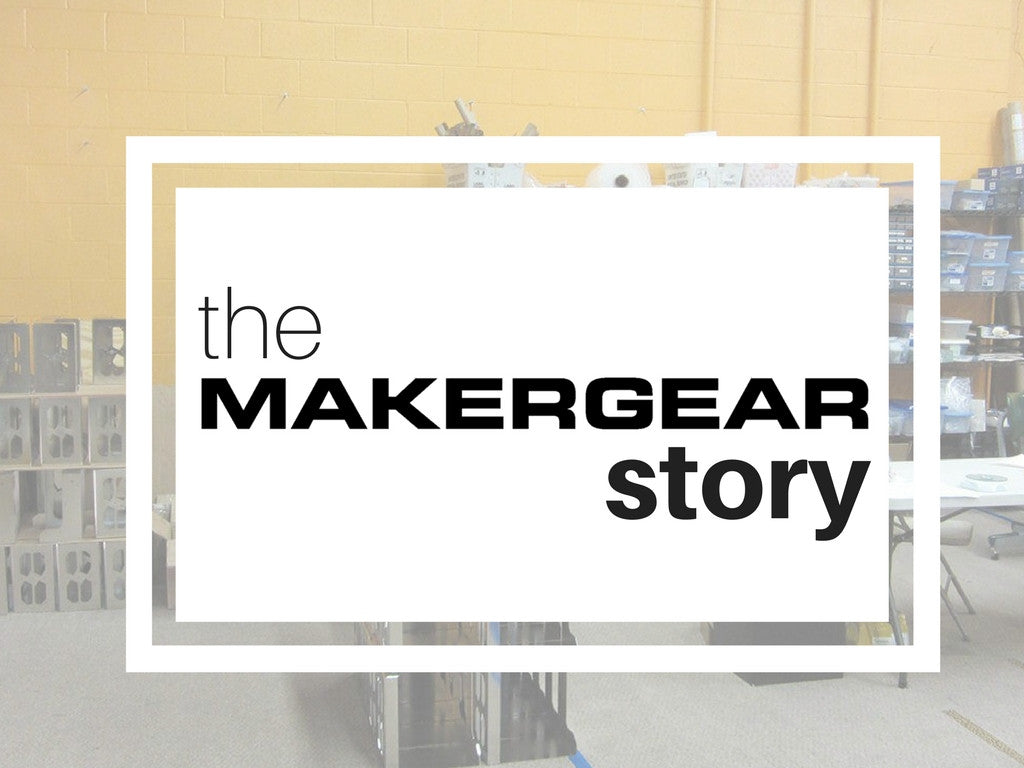 The MakerGear Story