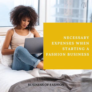 Necessary Expenses when Starting a Fashion Business
