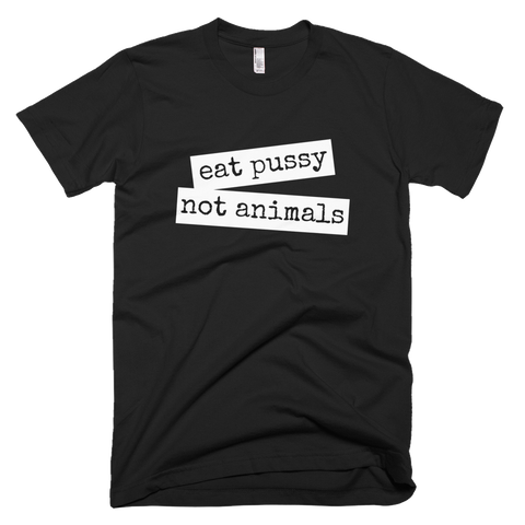 Eat Pussy Not Animals - Unisex - Ethical Reyna - Vegan Streetwear