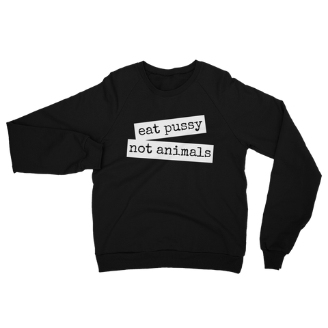 Eat Pussy Not Animals - Sweatshirt - Ethical Reyna - Vegan Streetwear