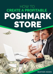 How to Create a Profitable Poshmark Store E-Book