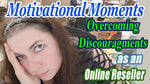 Overcoming Discouragements as an online Reseller Motivational Moments PDF Transcript
