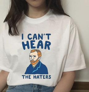Van gogh Can't Hear The Haters T-Shirt