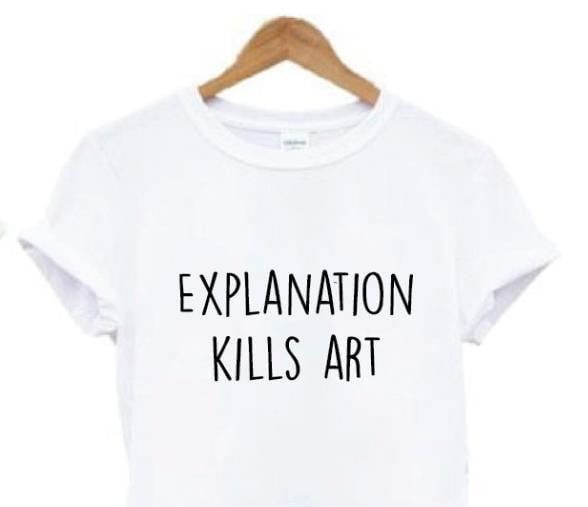 """ Explanation Kills Art "" t shirt"