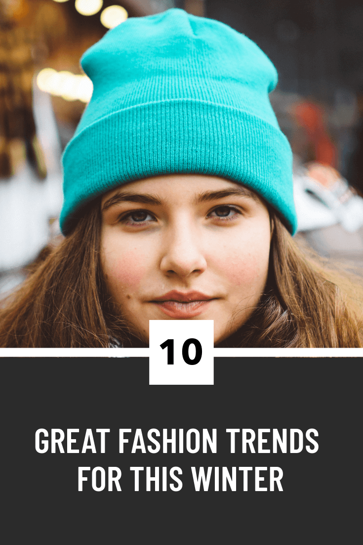 10 Great Fashion Trends For This Winter