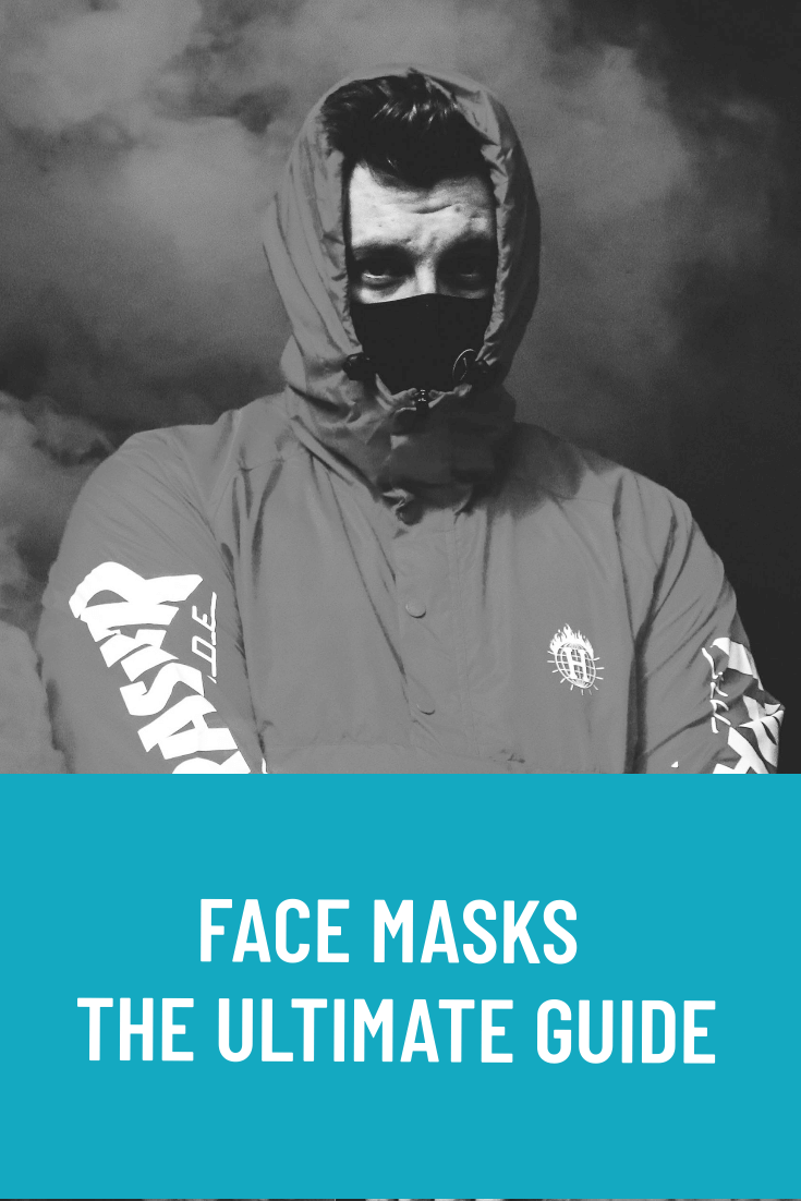 Face Masks - The Ultimate Guide