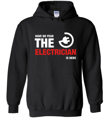 Have No Fear The Electrician Is Here Hoodie