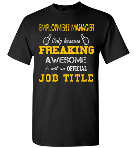 Employment Manager Freaking Job Title T-Shirt