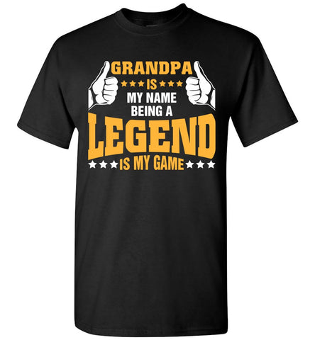 Grandpa Is My Name Being Legend Is My Game T-Shirt