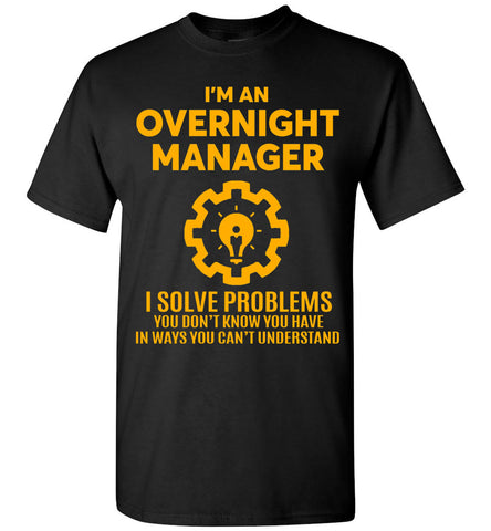 I'm An Overnight Manager T-shirt