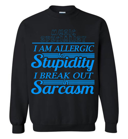 Music Specialist I'm Allergic Stupidity Sweatshirt