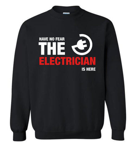 Have No Fear The Electrician Is Here Sweatshirt