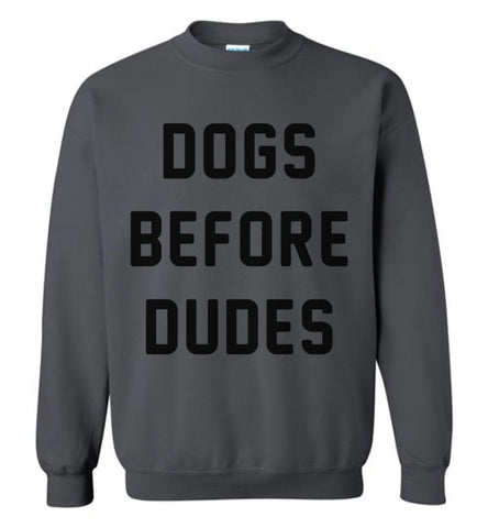 Dogs Before Dudes Sweatshirt