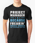 Project Manager Because Freakin' Miracle Worker Shirt