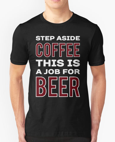Step Aside Coffee This Is A Job For Beer Shirt