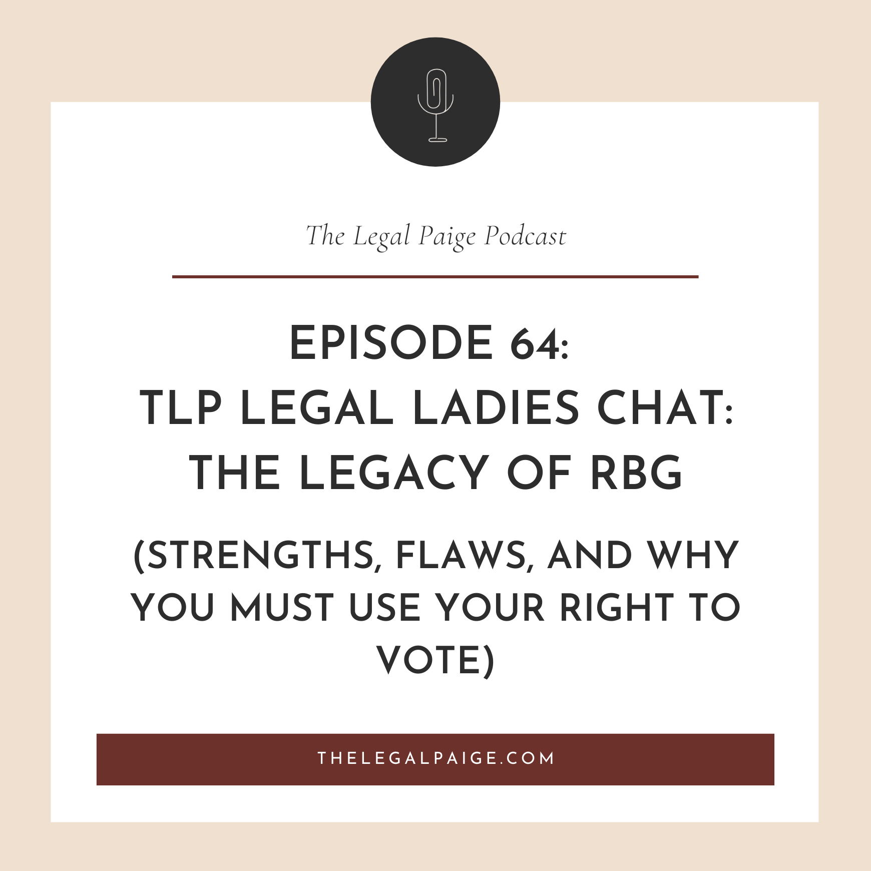 EP 64: TLP Legal Ladies Chat: The Legacy of RBG (strengths, flaws, and why you must use your right to vote).