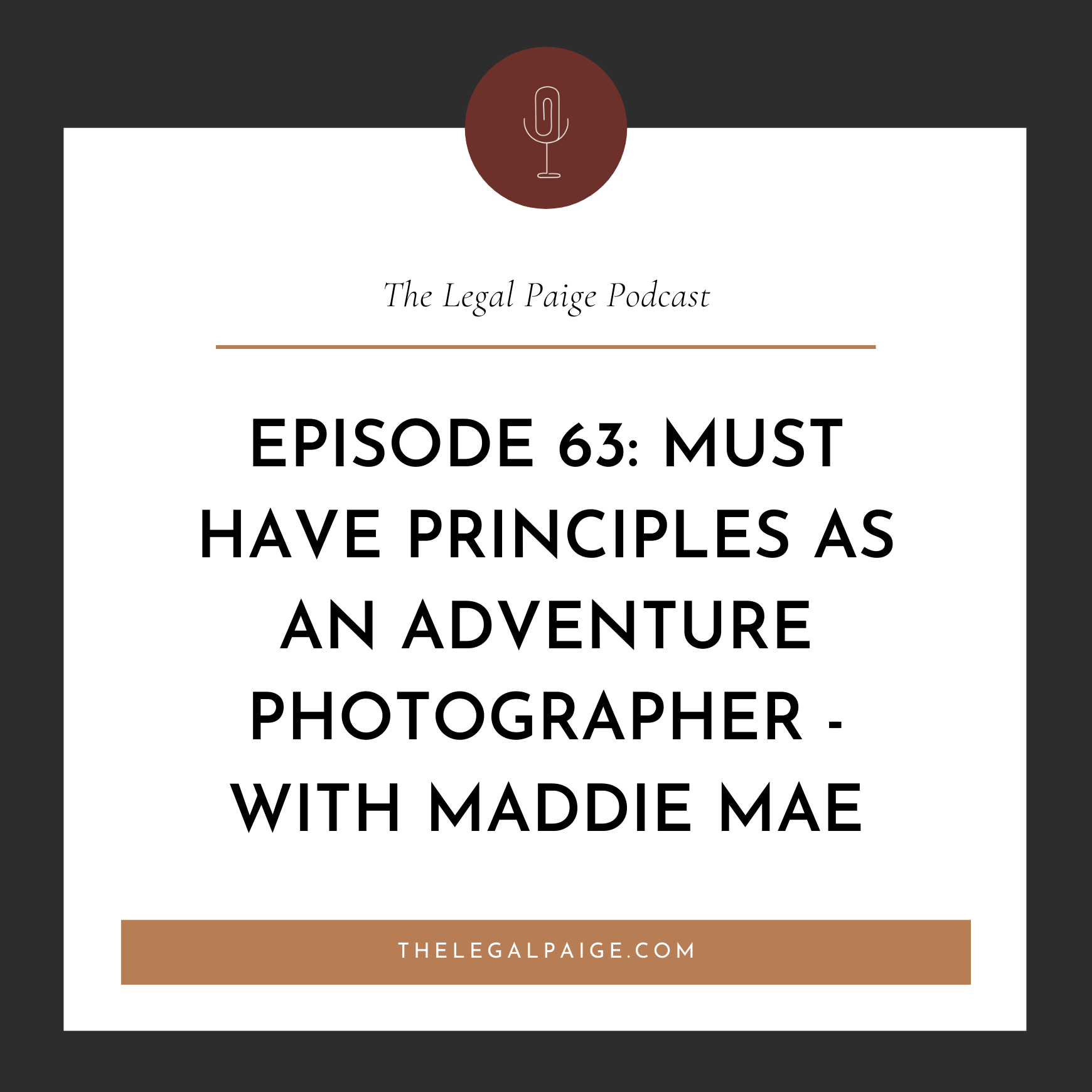 Ep 63: Must Have Principles As An Adventure Photographer - With Maddie Mae