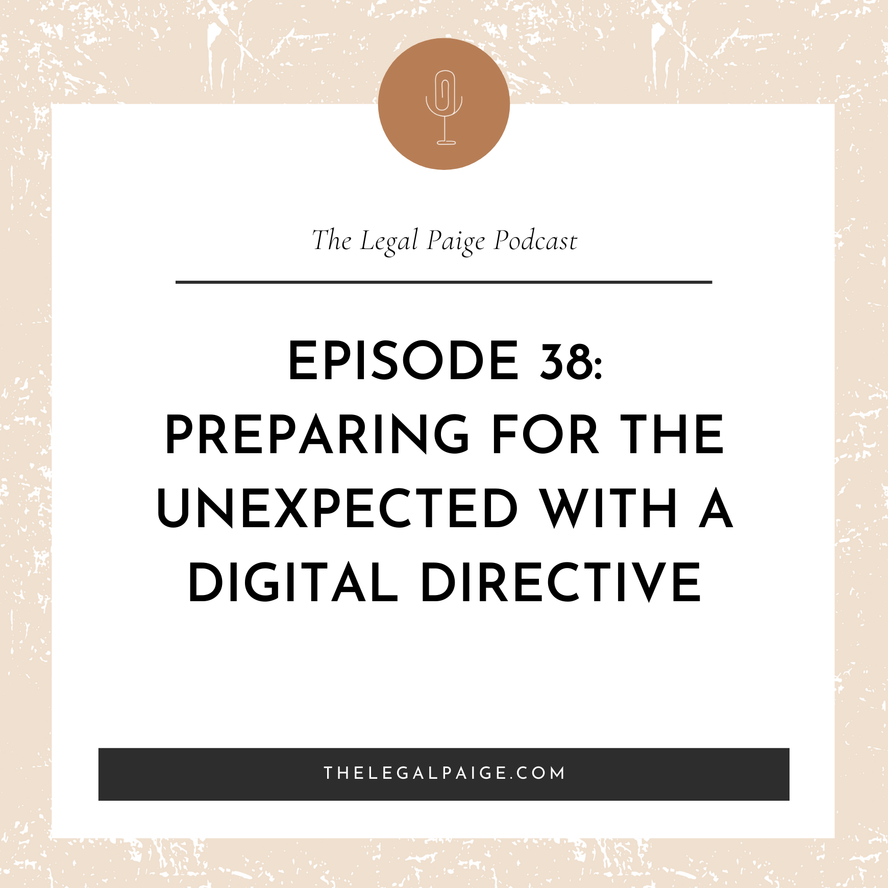 Ep 38: Preparing for the Unexpected with a Digital Directive
