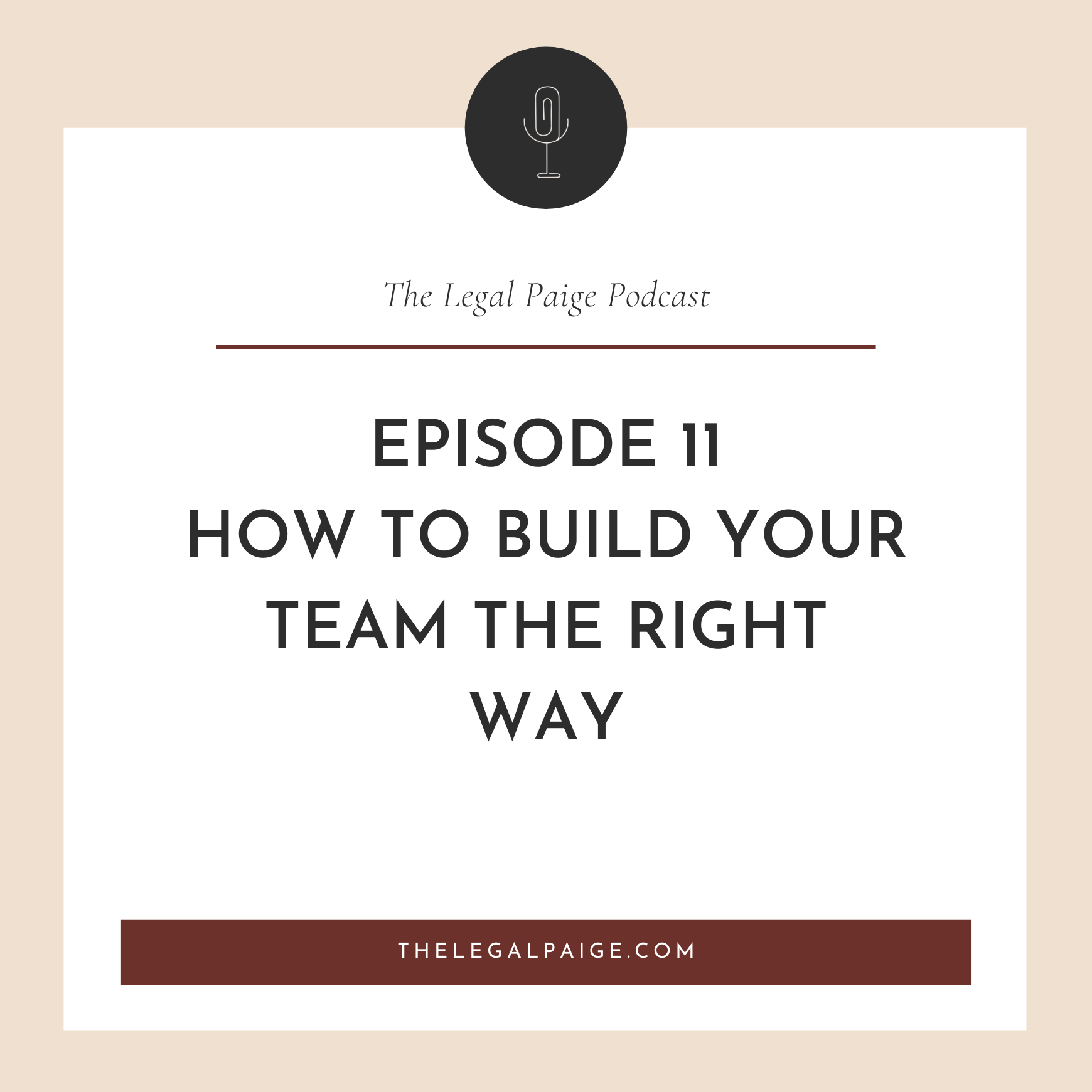 Episode 11: How to build your Team the RIGHT way