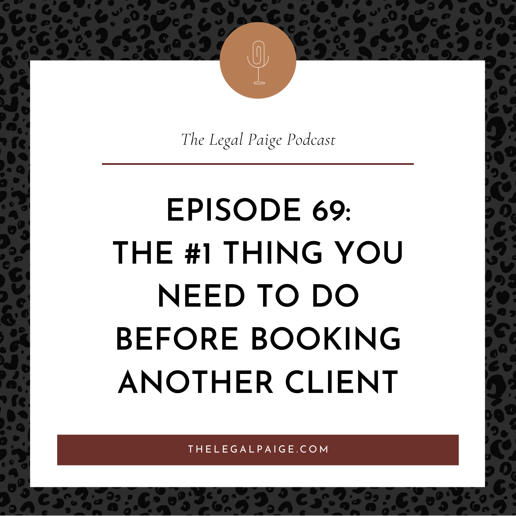 Ep 69: The #1 Thing You Need To Do Before Booking Another Client