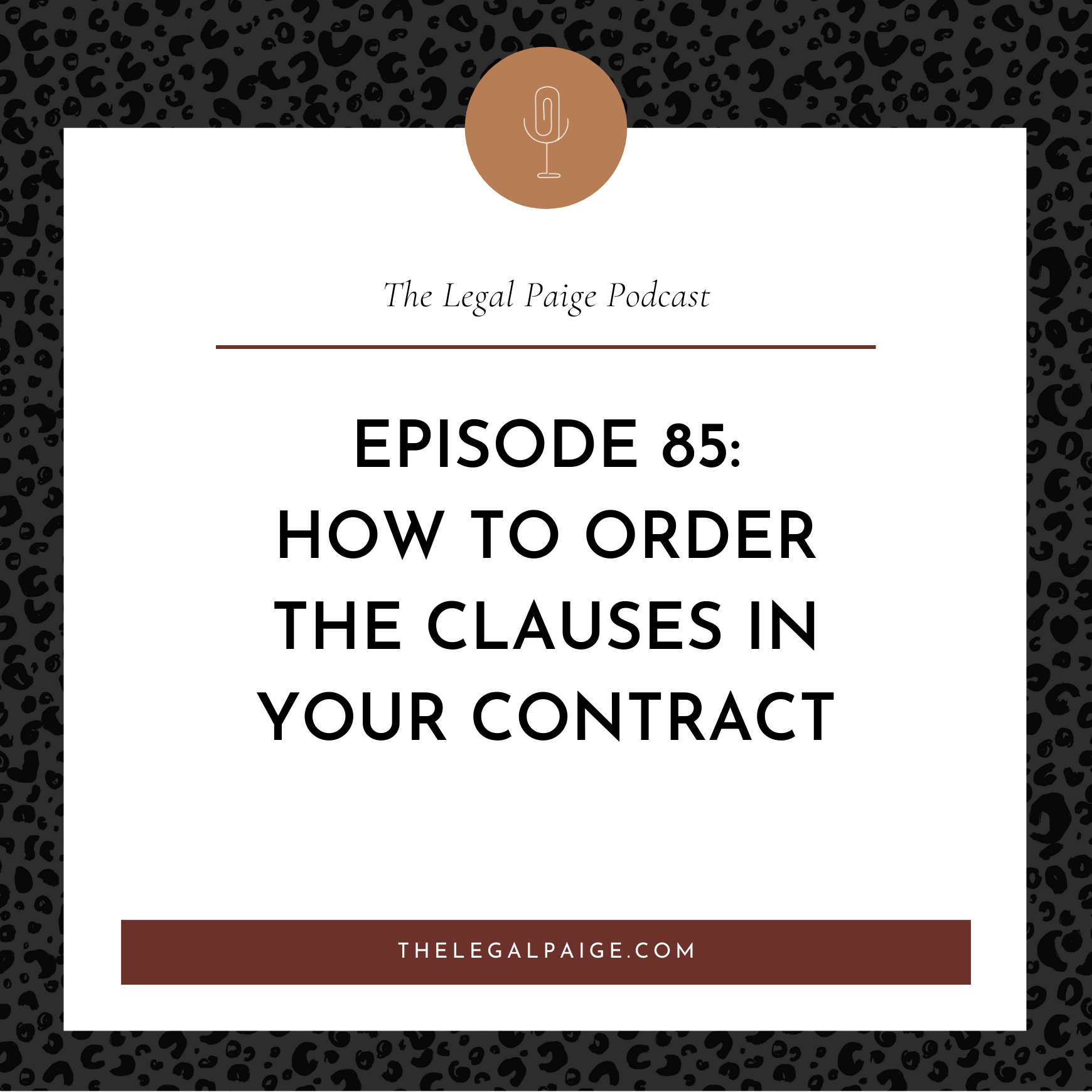 Episode 85: How To Order The Clauses In Your Contract