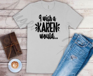I Wish A Karen Would Graphic Tee Shirt