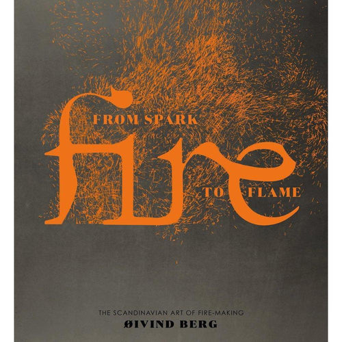 Fire: From Spark to Flame, The Scandinavian Art of Fire-Making