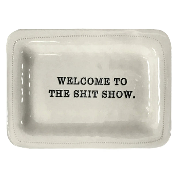 Welcome To The Shit Show Dish