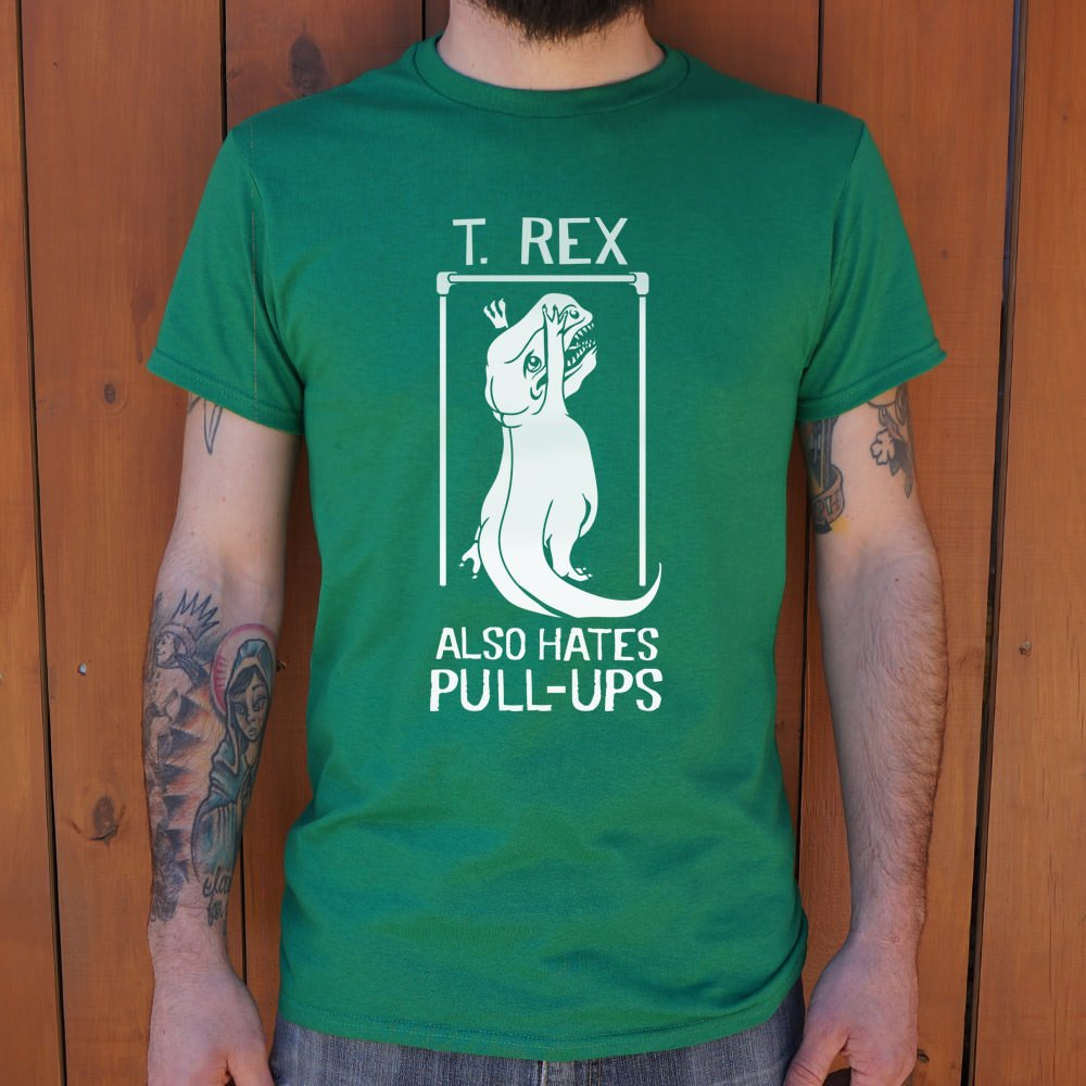 T.Rex Also Hate Pull Ups T-Shirt (Mens)