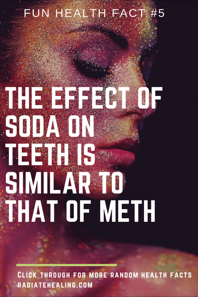 Random health fact #5: Soda and meth have similar effects on teeth.