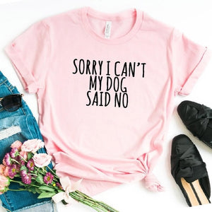 """Sorry I Can't My Dog Said No"" Women's Cotton T-Shirt - The Uppity Puppy"